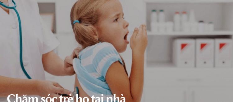 Chăm sóc trẻ ho tại nhà