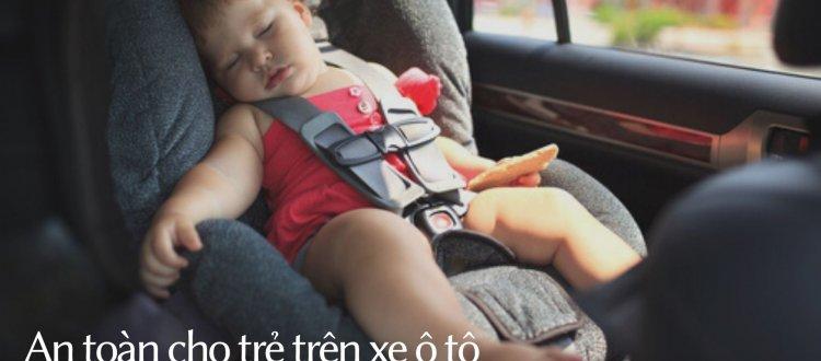 Bảo vệ trẻ an toàn trên ô tô