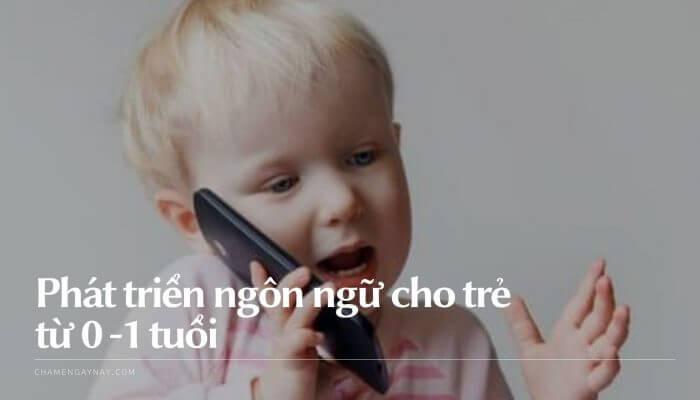 Phát triển ngôn ngữ cho trẻ từ 0-2 tuổi