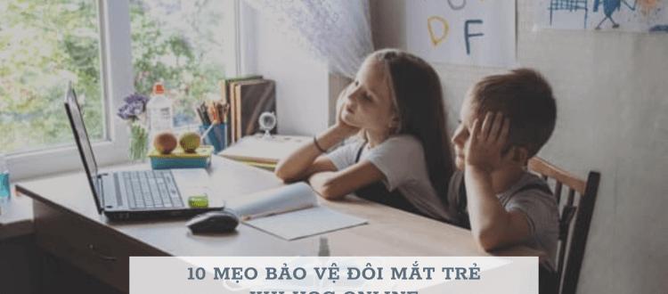 10 Mẹo bảo vệ đôi mắt trẻ khi học Online